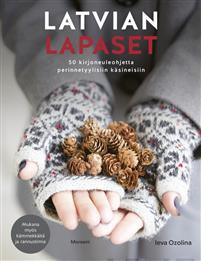 Latvian lapaset. 50 kirjoneuleohjetta perinnetyylisiin käsineisiin