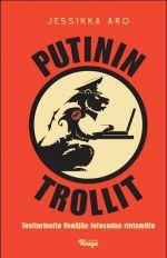 Putinin trollit: tositarinoita Venäjän infosodan rintamilta