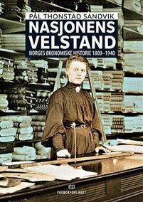 Nasjonens velstand. Norges økonomiske historie 1800-1940