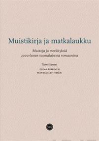 Muistikirja ja matkalaukku. Muotoja ja merkityksiä 2000-luvun suomalaisessa romaanissa