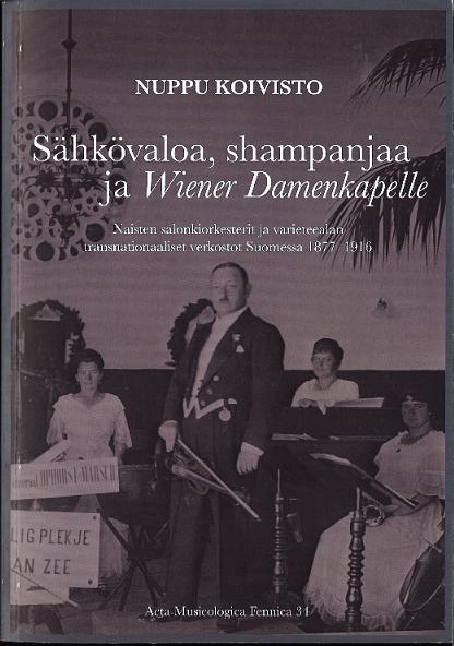 Sähkövaloa, shampanjaa ja Wiener Damenkapelle: Naisten salonkiorkesterit ja varieteealan transnationaaliset verkostot Suomessa 1877–1916