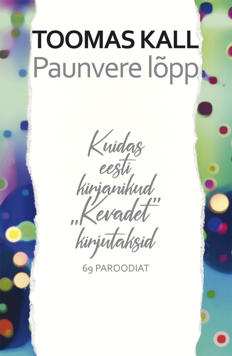 """Paunvere lõpp. kuidas eesti kirjanikud """"kevadet"""" kirjutaksid. 69 paroodiat"""