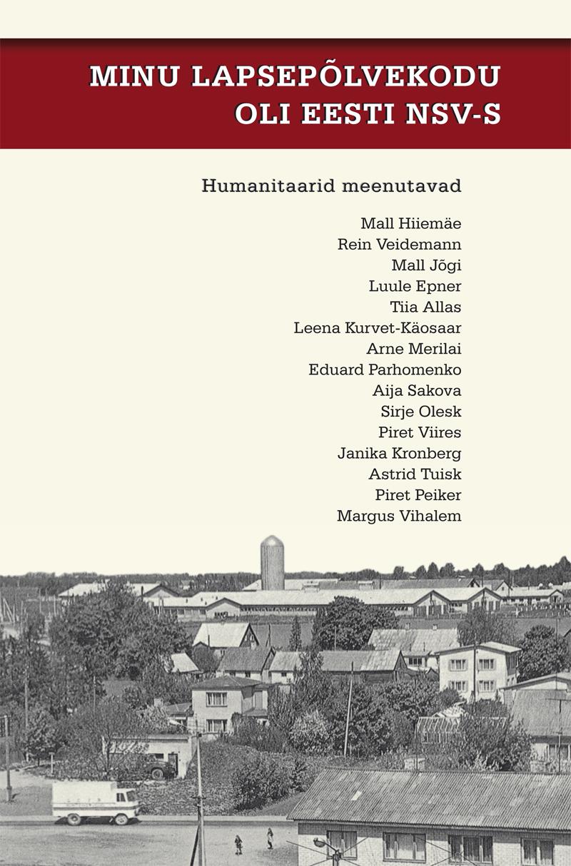 Minu lapsepõlvekodu oli eesti nsv-s. humanitaarid meenutavad