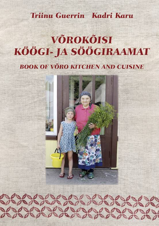 Võrokõisi köögi- ja söögiraamat. book of võro kitchen and cuisine