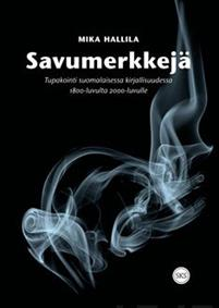 Savumerkkejä. Tupakointi suomalaisessa kirjallisuudessa 1800-luvulta 2000-luvulle
