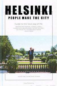 Helsinki - People make the city. Guide to the local way of life: makers and keepers/nordic living/hidden neighbourhoods/secret recipes/diy projects/Helsinki black book + much more
