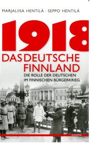 1918 - Das deutsche Finnland. Die Rolle der Deutschen im finnischen Unabhängigkeitskrieg