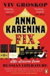 The Anna Karenina Fix. Life Lessons from Russian Literature