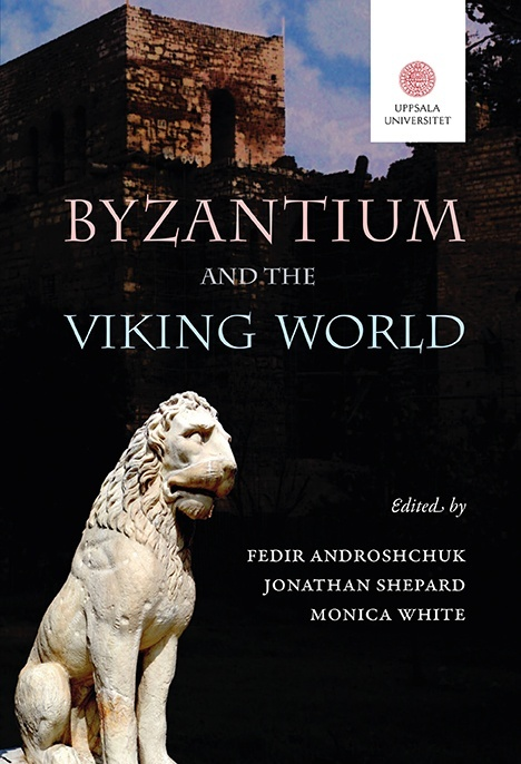 Byzantium and the Viking world  Androshchuk, Fedir Uppsala Universitet