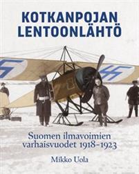 Kotkanpojan lentoonlähtö. Suomen ilmavoimien varhaisvuodet 1918-1923