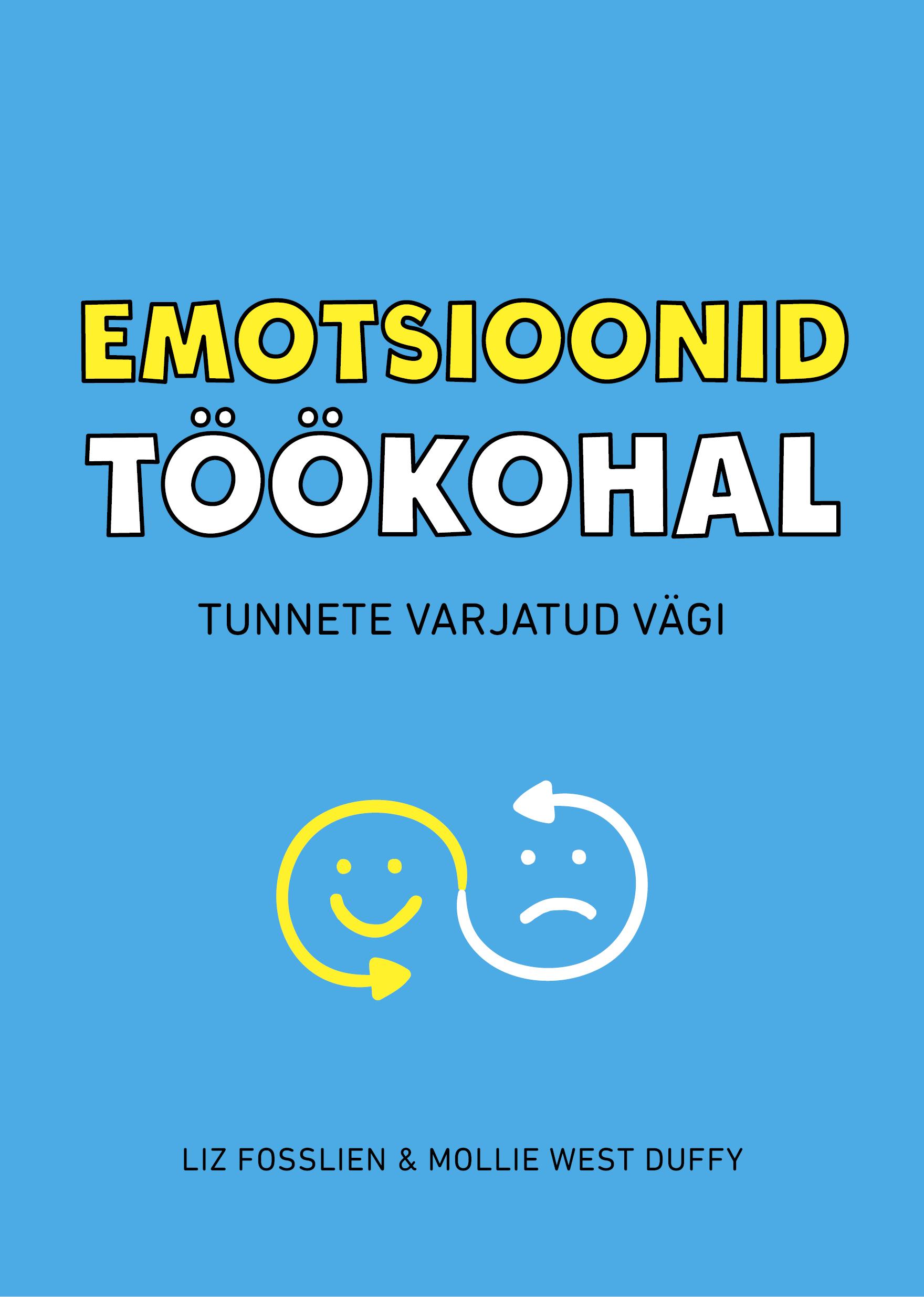 Emotsioonid töökohal. tunnete varjatud vägi