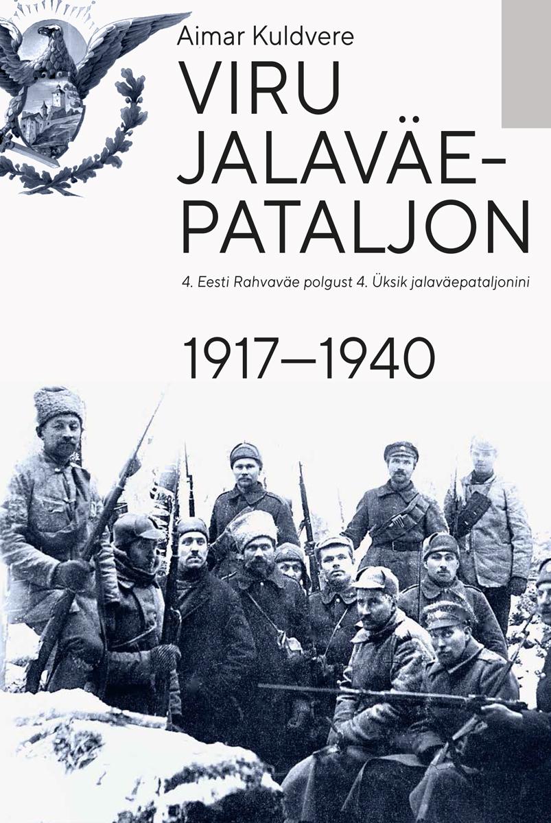 Viru jalaväepataljon. 4. eesti rahvaväe polgust 4. üksik jalaväepataljonini 1917—1940