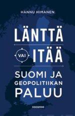 Länttä vai itää. Suomi ja geopolitiikan paluu