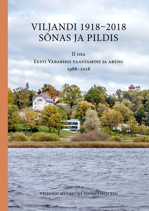 Viljandi 1918–2018 sõnas ja pildis. ii osa eesti vabariigi taastamine ja areng 1988–2018