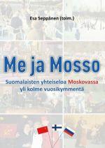Me ja Mosso. Suomalaisten yhteiseloa Moskovassa yli kolme vuosikymmentä