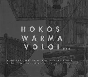 Hokos, Warma, Voloi... Taloja ja kyliä saaristosta, Karjalasta ja Inkeristä = gårder och byar från skärgården, Karelen och Ingermanland