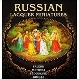 Russian Lacquer Miniatures: Palekh, Mstiore, Fedoskino, Kholui