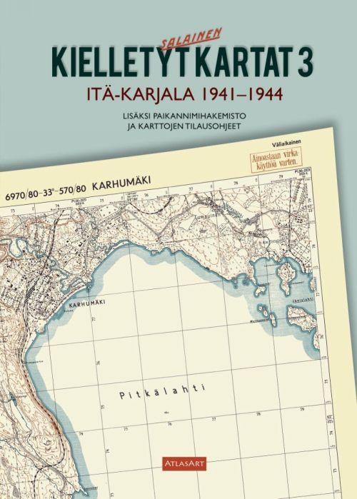 Kielletyt kartat 3. Itä-Karjala 1941-1944