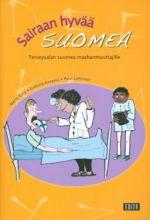 Sairaan hyvää suomea. Terveysalan suomea maahanmuuttajille