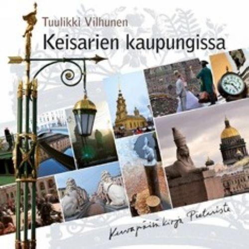 Keisarien kaupungissa. Kuvapäiväkirja Pietarista