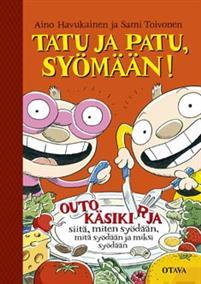 Tatu ja Patu, syömään! Outo käsikirja siitä, miten syödään, mitä syödään ja miksi syödään