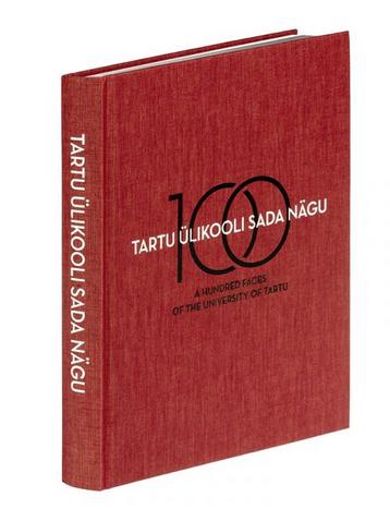 Tartu ülikooli 100 nägu. a hundred faces of the university of tartu