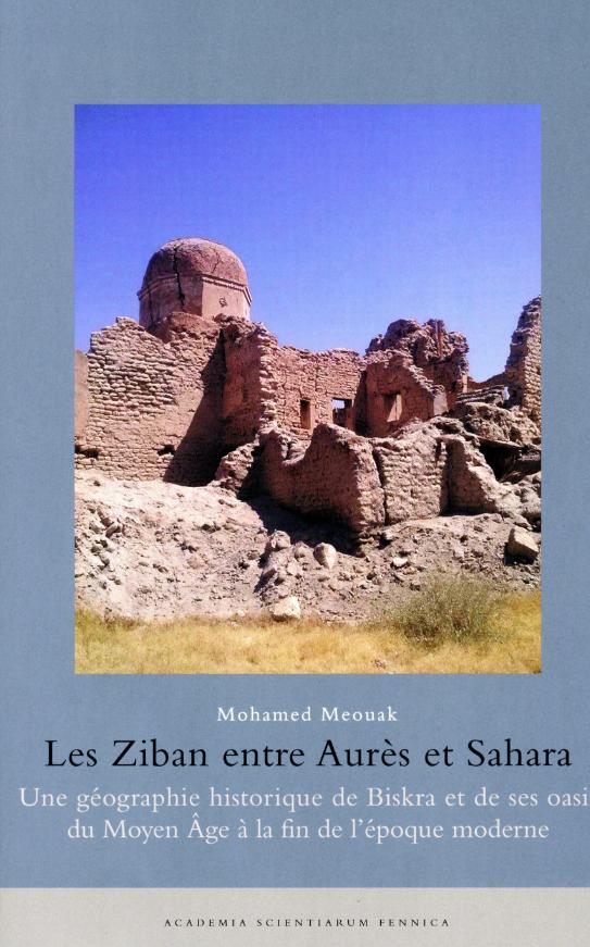 Les Ziban entre Aurès et Sahara. Une géographien historique de Biskra et de ses oasis du Moyen Âge à la fin de l'epoque moderne