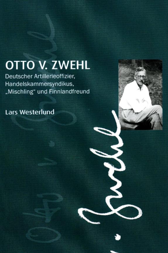 """Otto V. Zwehl. Deutscher Artillerieoffizier, Handelskammersyndikus, """"Mischling"""" und Finnlandfreund."""