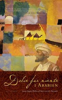 Dolce far niente i Arabien. Georg August Wallin och hans resor på 1840-talet