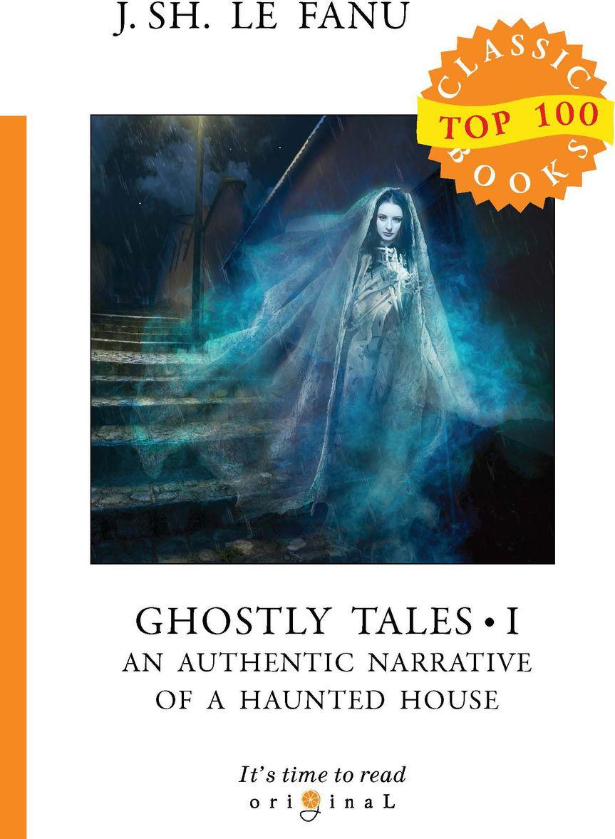 Ghostly Tales I. An Authentic Narrative of a Haunted House