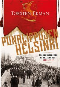 Punalippujen Helsinki. Työväenliikkeen varhaisvuodet 1883-1917