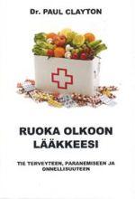Ruoka olkoon lääkkeesi. Tie terveyteen, paranemiseen ja onnellisuuteen