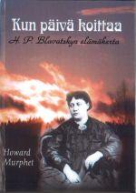 Kun päivä koittaa. Helena Petrovna Blavatskyn elämäkerta.