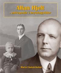 Allan Hjelt : entreprenör i brytningstider. Entreprenör i brytningstider