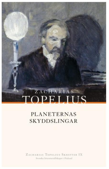 Zacharias Topelius. Planeternas skyddslingar. En tids- och karakterstudie från drottning Kristinas dagar