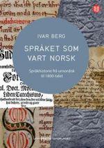 Språket som vart norsk. språkhistorie frå urnordisk til 1800-talet