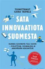 Sata innovaatiota Suomesta. Kuinka Suomesta tuli Suomi: poliittisia, sosiaalisia ja arkipäivän keksintöjä