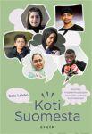 Koti Suomesta (selkokirja). Nuorten maahanmuuttajien tarinoita uudesta kotimaastaan