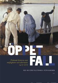 Öppet fall. Finlands historia som möjligheter och alternativ 1417-2017