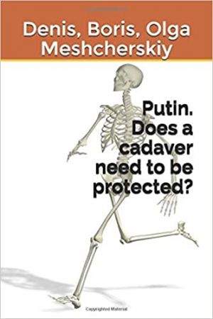 Putin. Does a cadaver need to be protected?