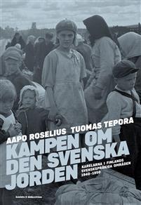 Kampen om den svenska jorden. Karelarna i Finlands svenskspråkiga områden 1940-1950