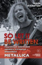 So let it be written: podlinnaja biografija frontmena Metallica Dzhejmsa Khetfilda