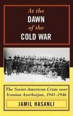 At the Dawn of the Cold War. The Soviet-American Crisis over Iranian Azerbaijan, 1941-1946