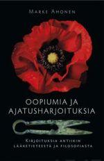 Oopiumia ja ajatusharjoituksia. Kirjoituksia antiikin lääketieteestä ja filosofiasta
