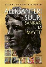 Aleksanteri Suuri – sankari ja myytti