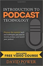 Introduction to Podcast Technology: Discover the essential tools and techniques you need to record, produce and launch your podcast