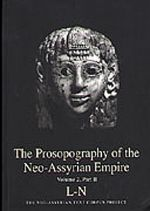 The Prosopography of the Neo-Assyrian Empire, Volume 2, Part 2. L - N. PNA 2/II