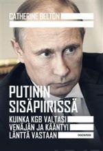 Putinin sisäpiirissä. Kuinka KGB valtasi Venäjän ja kääntyi länttä vastaan