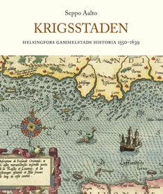 Krigsstaden : Helsingfors Gammelstads historia 1550-1639