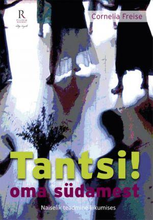 TANTSI! OMA SüDAMEST. NAISELIK TEADMINE LIIKUMISES